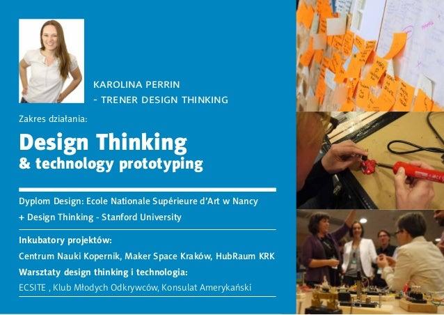 karolina perrin  - trener design thinking  Zakres działania:  Design Thinking  & technology prototyping  Dyplom Design: Ec...