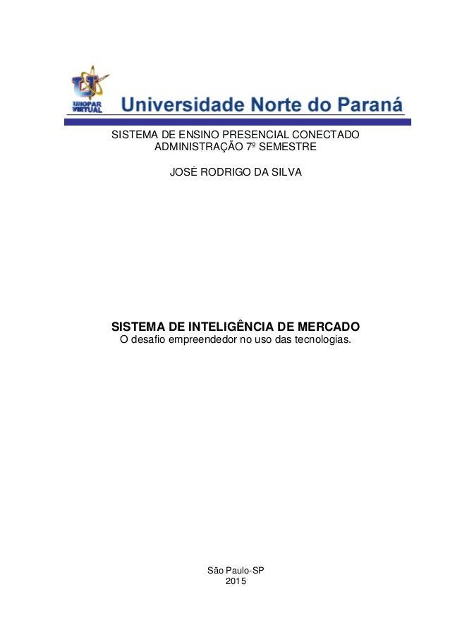 São Paulo-SP 2015 JOSÉ RODRIGO DA SILVA SISTEMA DE ENSINO PRESENCIAL CONECTADO ADMINISTRAÇÃO 7º SEMESTRE SISTEMA DE INTELI...