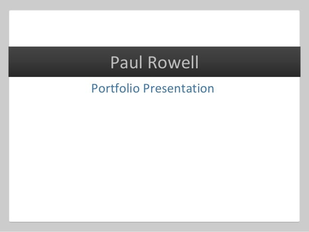 Portfolio Presentation Paul Rowell