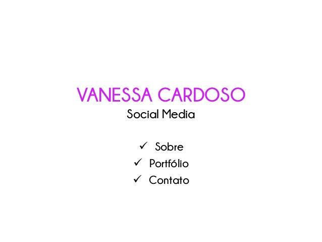 VANESSA CARDOSO Social Media  Sobre  Portfólio  Contato