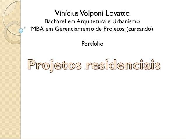 ViníciusVolponi Lovatto Bacharel em Arquitetura e Urbanismo MBA em Gerenciamento de Projetos (cursando) Portfolio