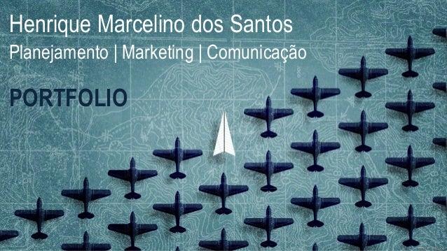 Henrique Marcelino dos Santos Planejamento | Marketing | Comunicação PORTFOLIO