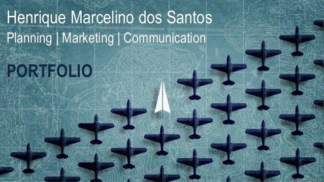 Henrique Marcelino dos Santos Planning   Marketing   Communication PORTFOLIO
