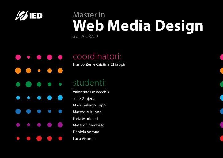 Master in Web Media Design a.a. 2008/09   coordinatori: Franco Zeri e Cristina Chiappini    studenti: Valentina De Vecchis...