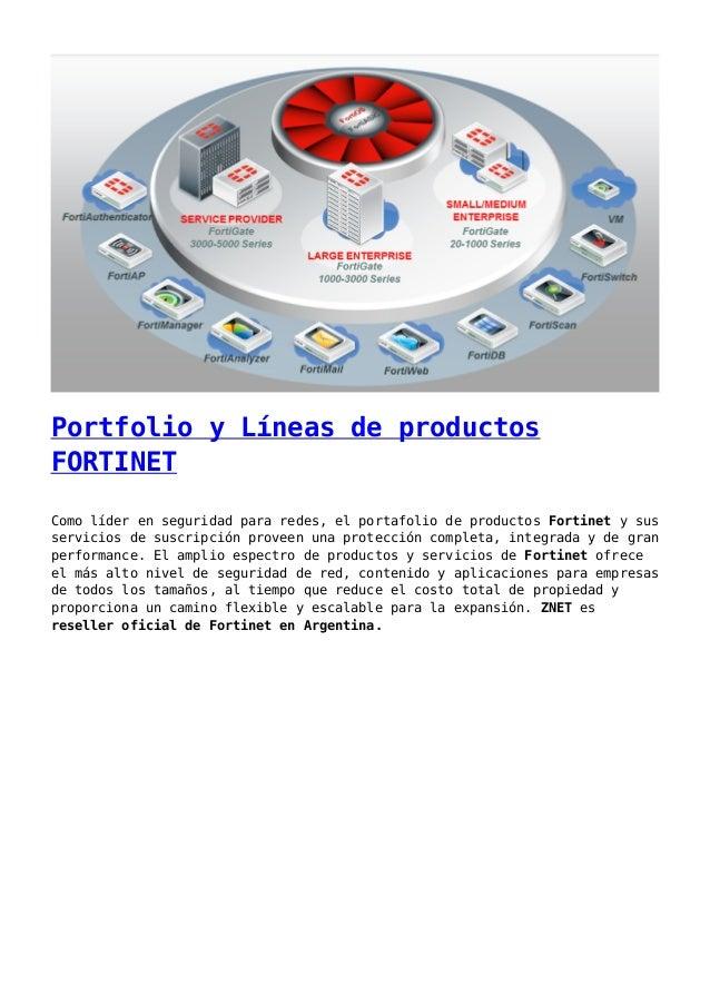 Portfolio y Líneas de productos FORTINET Como líder en seguridad para redes, el portafolio de productos Fortinet y sus ser...