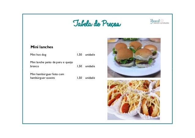 Tabela de Preços Mini lanches Mini hot dog 1,50 unidade Mini lanche peito de peru e queijo branco 1,50 unidade Mini hambúr...