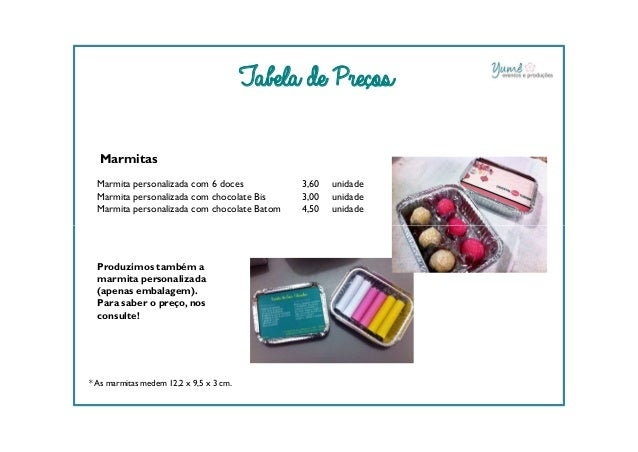 Marmitas Marmita personalizada com 6 doces 3,60 unidade Marmita personalizada com chocolate Bis 3,00 unidade Marmita perso...