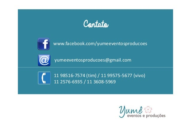 yumeeventosproducoes@gmail.com Contato www.facebook.com/yumeeventosproducoes 11 98516-7574 (tim) / 11 99575-5677 (vivo) 11...
