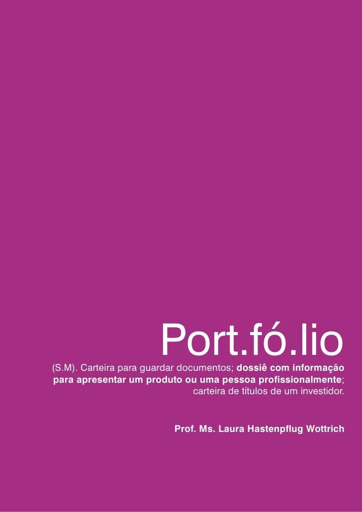 Port.fó.lio(S.M). Carteira para guardar documentos; dossiê com informaçãopara apresentar um produto ou uma pessoa profissi...