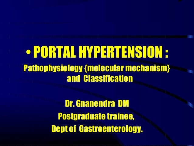 • PORTAL HYPERTENSION : Pathophysiology {molecular mechanism} and Classification Dr. Gnanendra DM Postgraduate trainee, De...