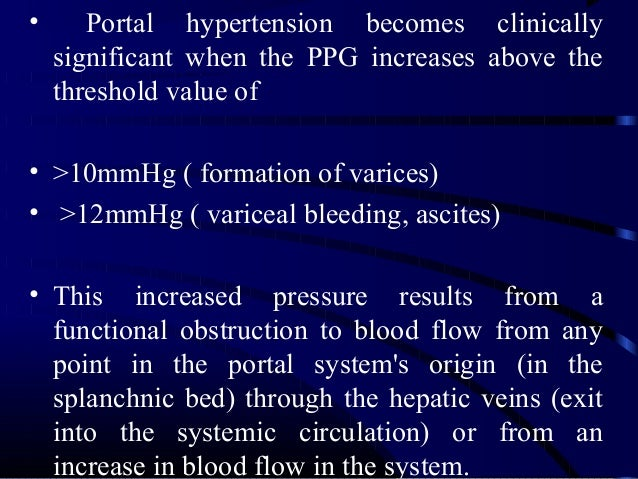 • Portal hypertension becomes clinically significant when the PPG increases above the threshold value of • >10mmHg ( forma...