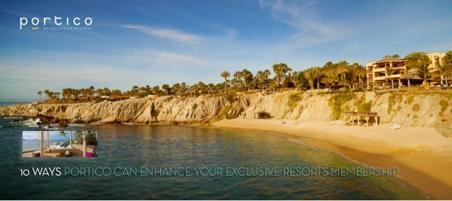 10 WAYS PORTICO CAN ENHANCE YOUR EXCLUSIVE RESORTS MEMBERSHIP