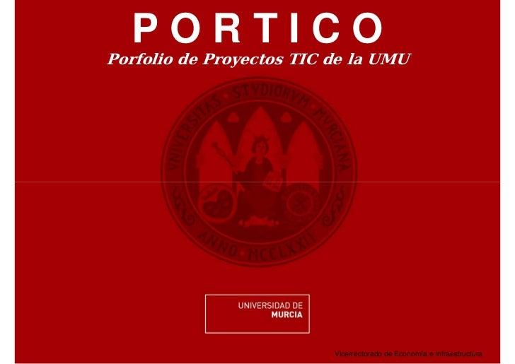 PORTICOPorfolio de Proyectos TIC de la UMU                          Vicerrectorado de Economía e Infraestructura