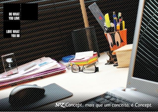 DRAWING OUR CONCEPT Nossa agência é mais que um conceito, é Concept A SPZ|Concept é a agência de desenvolvimento em projet...