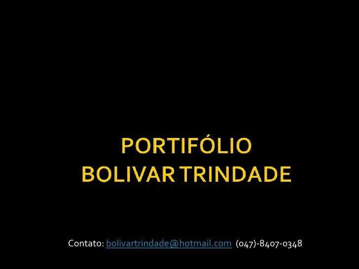 PORTIFÓLIO BOLIVAR TRINDADE<br />Contato: bolivartrindade@hotmail.com  (047)-8407-0348<br />