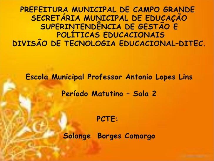 PREFEITURA MUNICIPAL DE CAMPO GRANDE    SECRETÁRIA MUNICIPAL DE EDUCAÇÃO      SUPERINTENDÊNCIA DE GESTÃO E          POLÍTI...