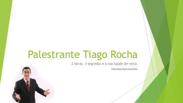 Palestrante Tiago Rocha2 horas, 3 segredos e a sua Saúde de volta.Clique para iniciar o portfólio.