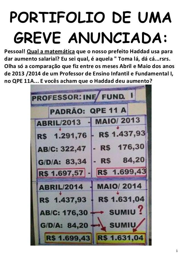 1 PORTIFOLIO DE UMA GREVE ANUNCIADA: Pessoal! Qual a matemática que o nosso prefeito Haddad usa para dar aumento salarial?...