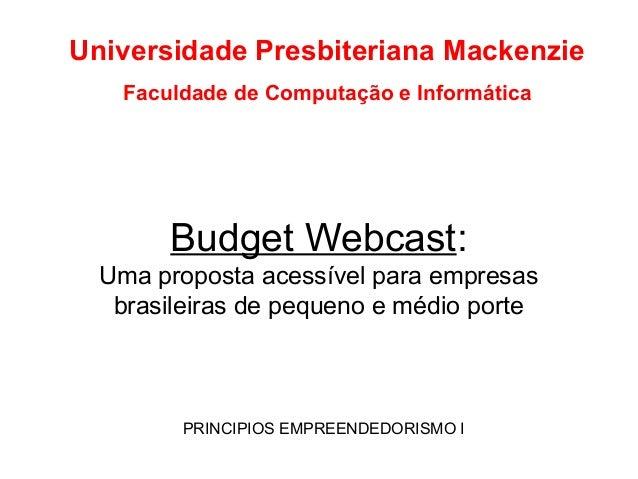 Budget Webcast: Uma proposta acessível para empresas brasileiras de pequeno e médio porte PRINCIPIOS EMPREENDEDORISMO I Un...