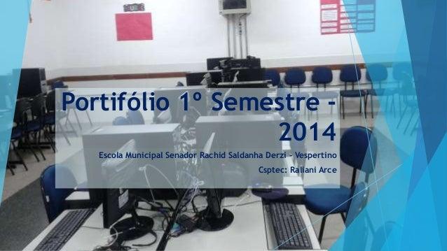 Portifólio 1º Semestre - 2014 Escola Municipal Senador Rachid Saldanha Derzi - Vespertino Csptec: Raliani Arce