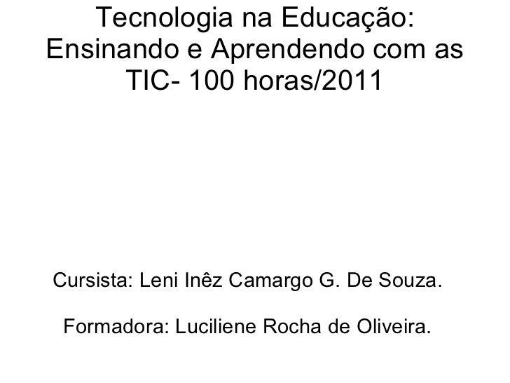 Tecnologia na Educação: Ensinando e Aprendendo com as TIC- 100 horas/2011 Cursista: Leni Inêz Camargo G. De Souza. Formado...