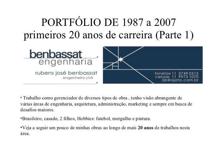 PORTFÓLIO DE 1987 a 2007 primeiros 20 anos de carreira (Parte 1) <ul><li>Trabalho como gerenciador de diversos tipos de ob...