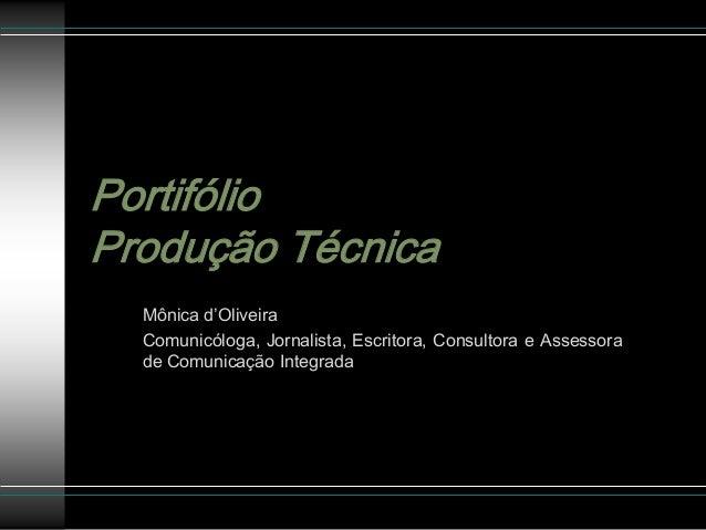 PortifólioProdução Técnica  Mônica d'Oliveira  Comunicóloga, Jornalista, Escritora, Consultora e Assessora  de Comunicação...