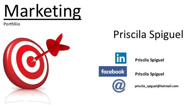 MarketingPortfólio Priscila Spiguel Priscila Spiguel Priscila Spiguel priscila_spiguel@hotmail.com