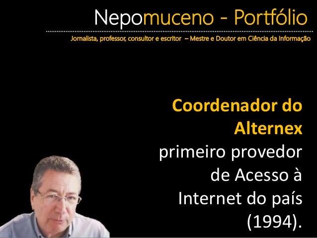 Nepomuceno - Portfólio Jornalista, professor, consultor e escritor – Mestre e Doutor em Ciência da Informação Coordenador ...