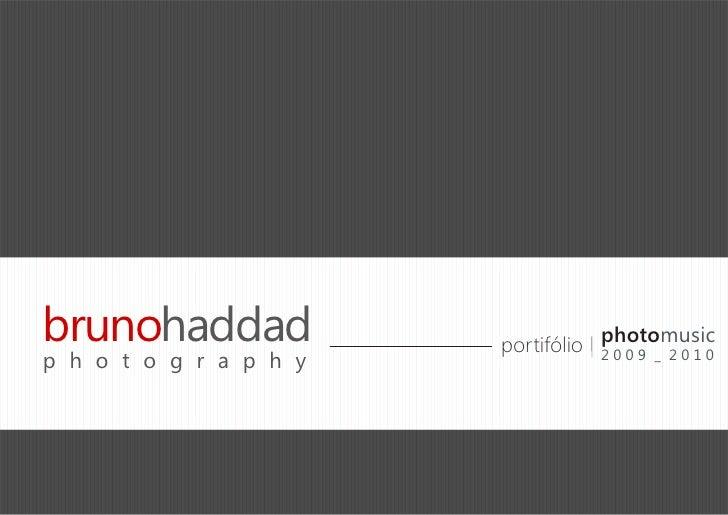 brunohaddad             portifólio photomusic                                   2009 _ 2010p h o t o g r a p h y
