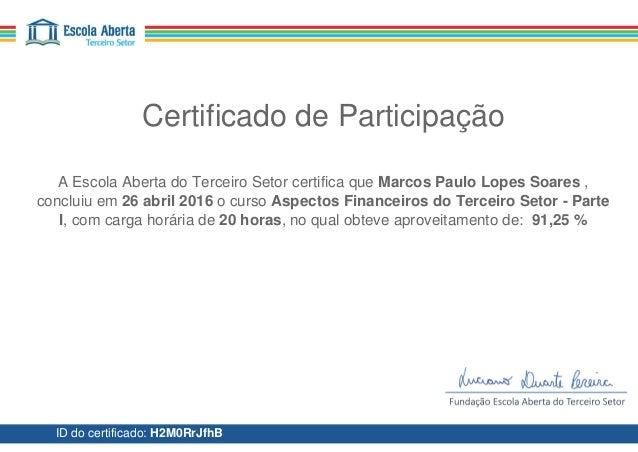 Certificado de Participação A Escola Aberta do Terceiro Setor certifica que Marcos Paulo Lopes Soares , concluiu em 26 abr...