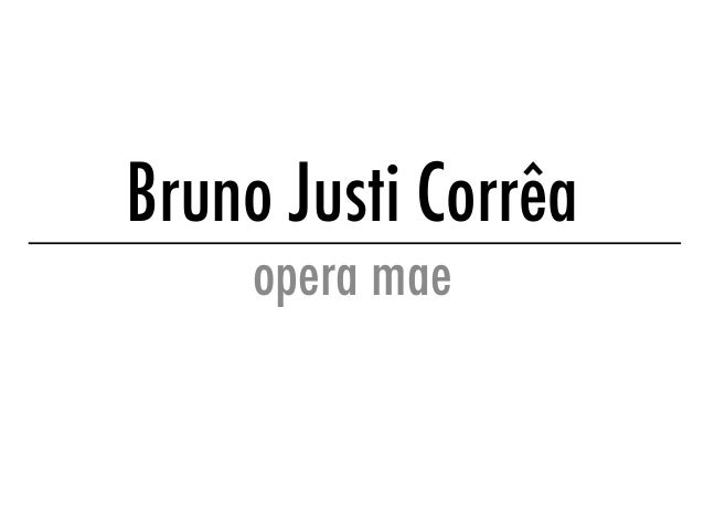 Bruno Justi Corrêa opera mae