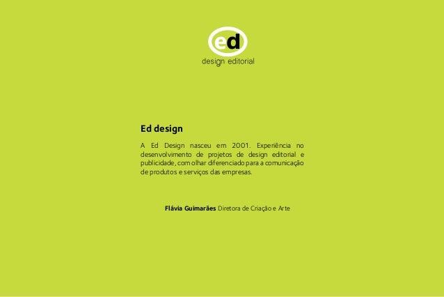 Livros  Ed design  A Ed Design nasceu em 2001. Experiência no  desenvolvimento de projetos de design editorial e  publicid...