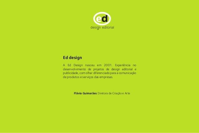Livros A Ed Design nasceu em 2001. Experiência no desenvolvimento de projetos de design editorial e publicidade, com olhar...