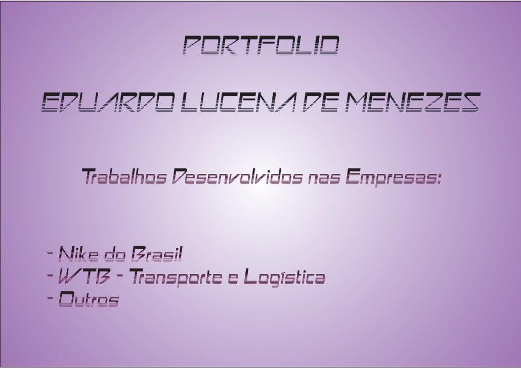 PORTFOLIO EDUARDO LUCENA DE MENEZES     Trabalhos Desenvolvidos nas Empresas:   - Nike do Brasil - WTB - Transporte e Logí...