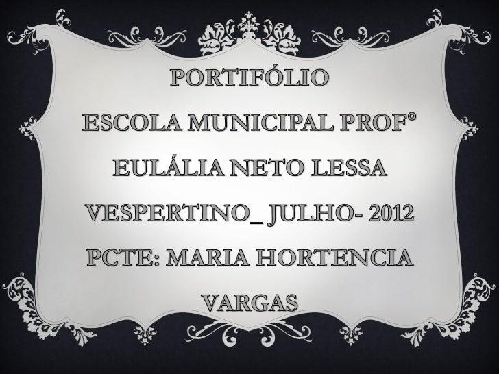 Portfólio das atividades realizadas neste semestre na       Escola Municipal Prof° Eulália Neto LessaObjetivo : compartilh...