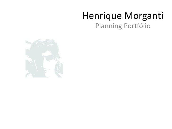 Henrique Morganti   Planning Portfólio