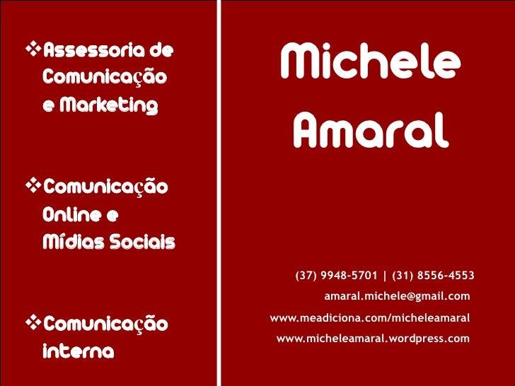 Assessoria de Comunicação       Michele e Marketing                   AmaralComunicação Online e Mídias Sociais         ...