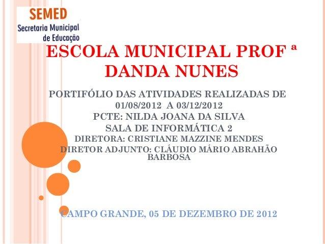 ESCOLA MUNICIPAL PROF ª     DANDA NUNESPORTIFÓLIO DAS ATIVIDADES REALIZADAS DE           01/08/2012 A 03/12/2012       PCT...