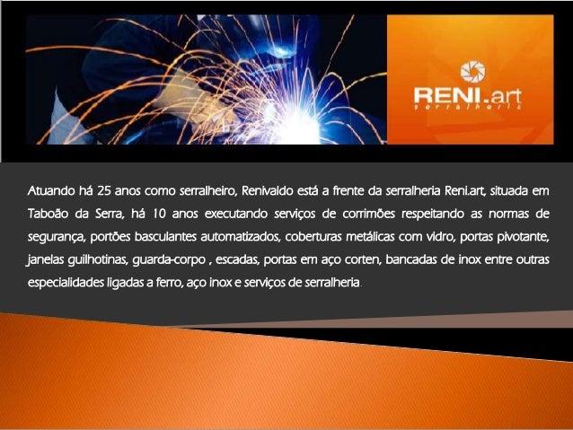 Atuando há 25 anos como serralheiro, Renivaldo está a frente da serralheria Reni.art, situada em Taboão da Serra, há 10 an...