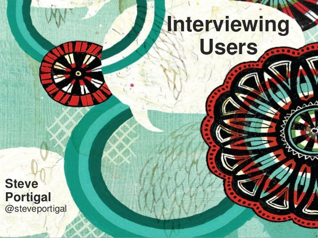 1 Interviewing Users Steve Portigal @steveportigal