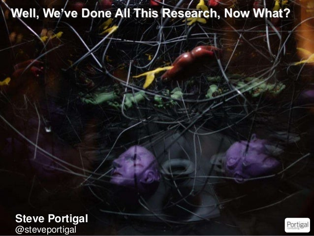 Well, We've Done All This Research, Now What?  1  Steve Portigal  @steveportigal