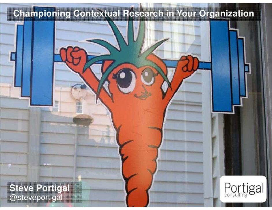 Championing Contextual Research in Your OrganizationSteve Portigal@steveportigal1