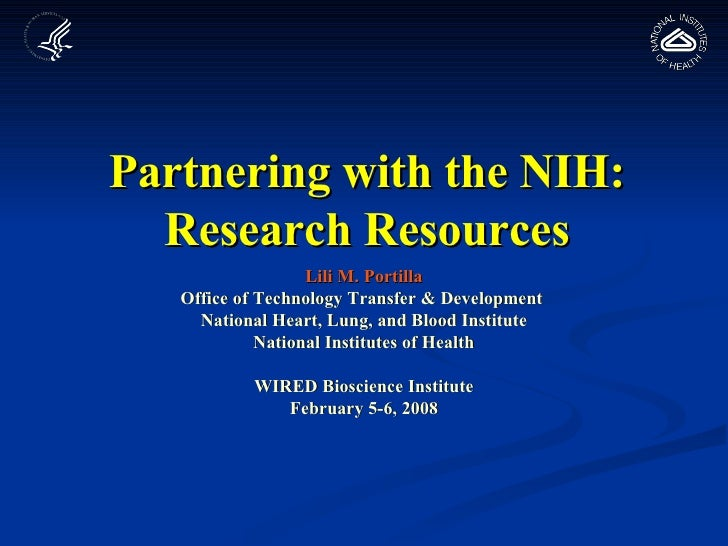 Partnering with the NIH: Research Resources Lili M. Portilla Office of Technology Transfer & Development  National Heart, ...