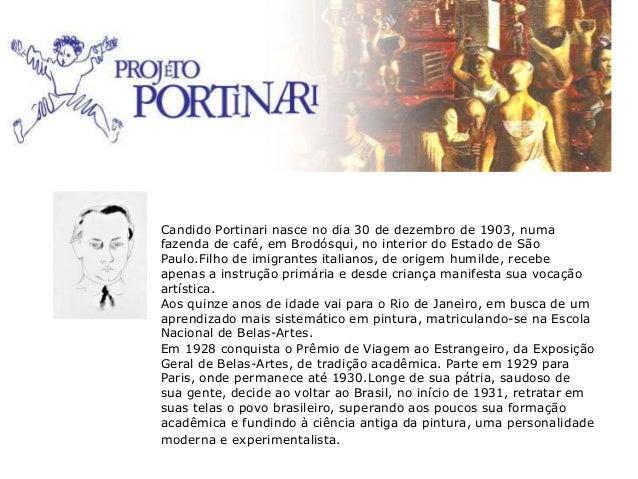 Candido Portinari nasce no dia 30 de dezembro de 1903, numa fazenda de café, em Brodósqui, no interior do Estado de São Pa...