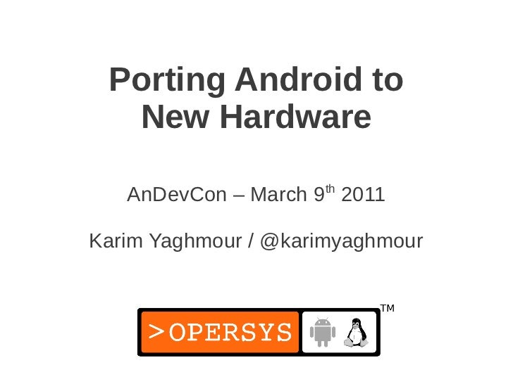 Porting Android to  New Hardware   AnDevCon – March 9th 2011Karim Yaghmour / @karimyaghmour