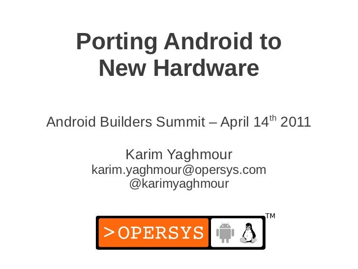 Porting Android to     New Hardware                                   thAndroid Builders Summit – April 14 2011           ...