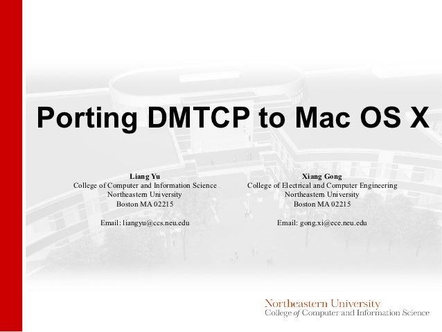 Porting DMTCP to Mac OS X                   Liang Yu                                       Xiang Gong  College of Computer...