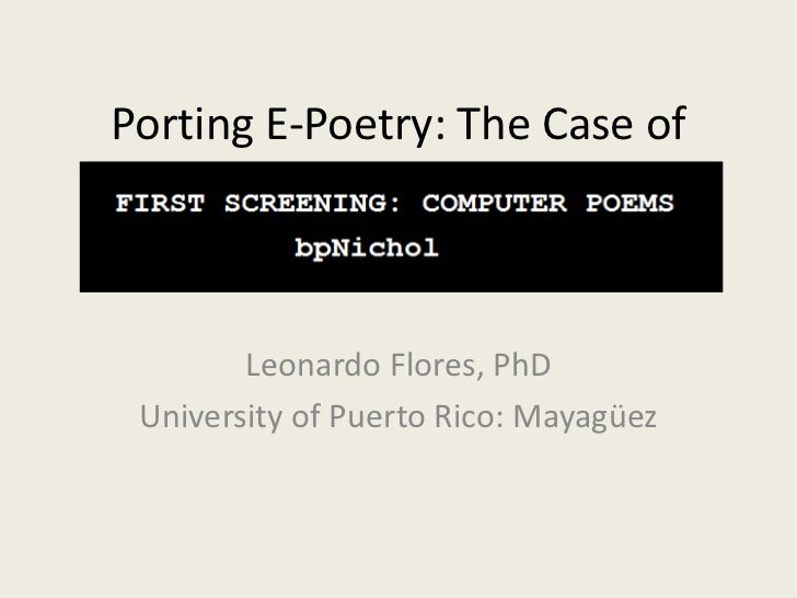 Porting E-Poetry: The Case of        Leonardo Flores, PhD University of Puerto Rico: Mayagüez