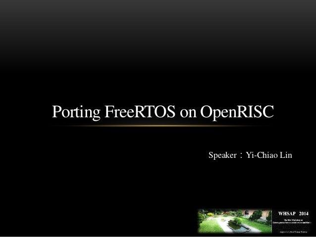 Porting FreeRTOS on OpenRISC Speaker:Yi-Chiao Lin